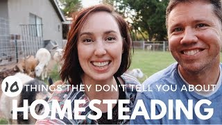 TEN Things They Don't Tell You About Homesteading