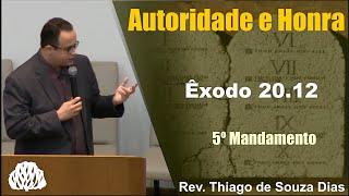 Êxodo 20.12 - Autoridade e Honra - Rev Thiago de Souza Dias.