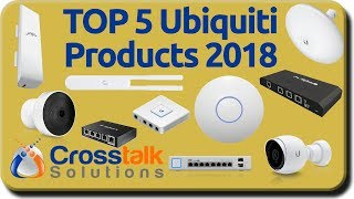 Top 5 Ubiquiti Products 2018