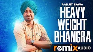 Heavy Weight Bhangra Remix Ranjit Bawa Ft Bunty Bains Jassi X Latest Remix Song 2019
