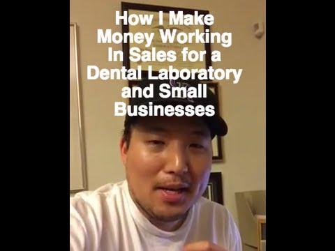 How I Make Money: Working in Sales for a Dental Laboratory and Small Businesses