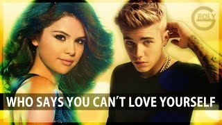 Justin Bieber Vs Selena Gomez Quot Who Says You Can 39 T Love Yourself Quot Mashup