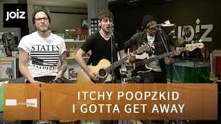 Itchy Poopzkid - I Gotta Get Away (Live at joiz)