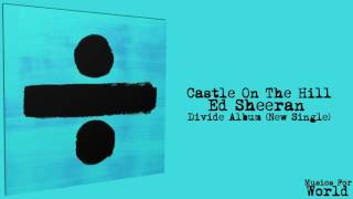 Castle On The Hill- Ed Sheeran (Divide Album- New Single 2017) + Download