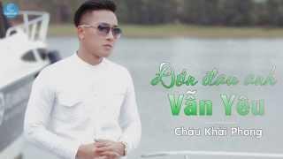Đớn Đau Anh Vẫn Yêu - Châu Khải Phong [Audio Official]