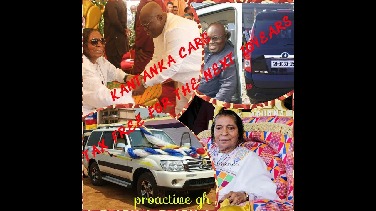 WOW!!! TEN YEARS TAX FREE FOR KANTAKA CARS BY PRESIDENT AKUFO ADDO