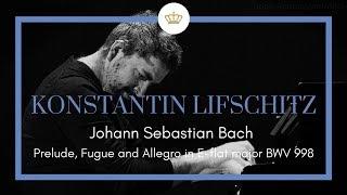 Johann Sebastian Bach: Prelude, Fuga & Allegro E flat Major BWV 998 - Konstantin Lifschitz