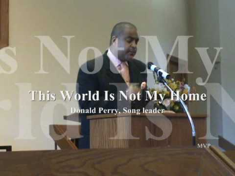 965. This World Is Not My Home- Donald Perry, song leader