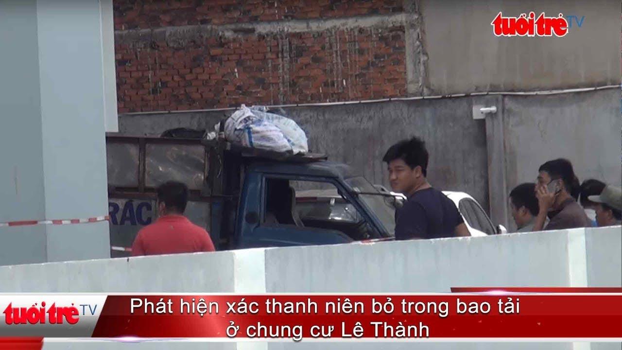 Phát hiện xác thanh niên bỏ trong bao tải ở chung cư Lê Thành | Truyền Hình – Báo Tuổi Trẻ