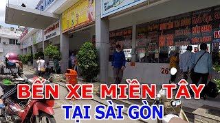 BẾN XE MIỀN TÂY TẠI SÀI GÒN - THE WEST COACH STATION AT SAIGON| Cuộc sống Sài Gòn