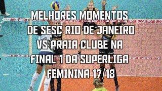 Sesc RJ x Praia Clube (JOGO 1) | Final da Superliga Feminina 17/18 | Melhores Momentos