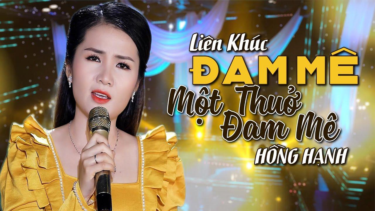 LK Đam Mê - Một Thuở Đam Mê - Hồng Hạnh | [MV Official]