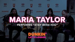 Maria Taylor Performs 'Stay With You' Live | DLL