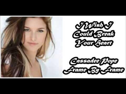 Cassadee Pope - I Wish I Could Break Your Heart (Lyrics)