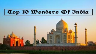 Top 10 Wonders - Top 10 Wonders Of India