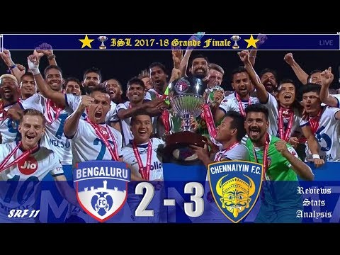 ISL 2018 Grande Final: Bengaluru FC vs Chennaiyin FC | 2 - 3 | Match Review, Stats, Analysis..