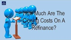 How Much Are The Closing Costs On A Refinance?