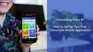 CommCare Onboarding Video #1: How to Set Up Your First CommCare Mobile Application