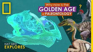Why Now is the Golden Age of Paleontology | Nat Geo Explores