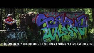 Take Me Back 2 Melbourne - Ed Sheeran x Stormzy x AseOne (Remix)
