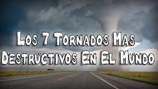 Los 7 Tornados Mas Destructivos Del Mundo.