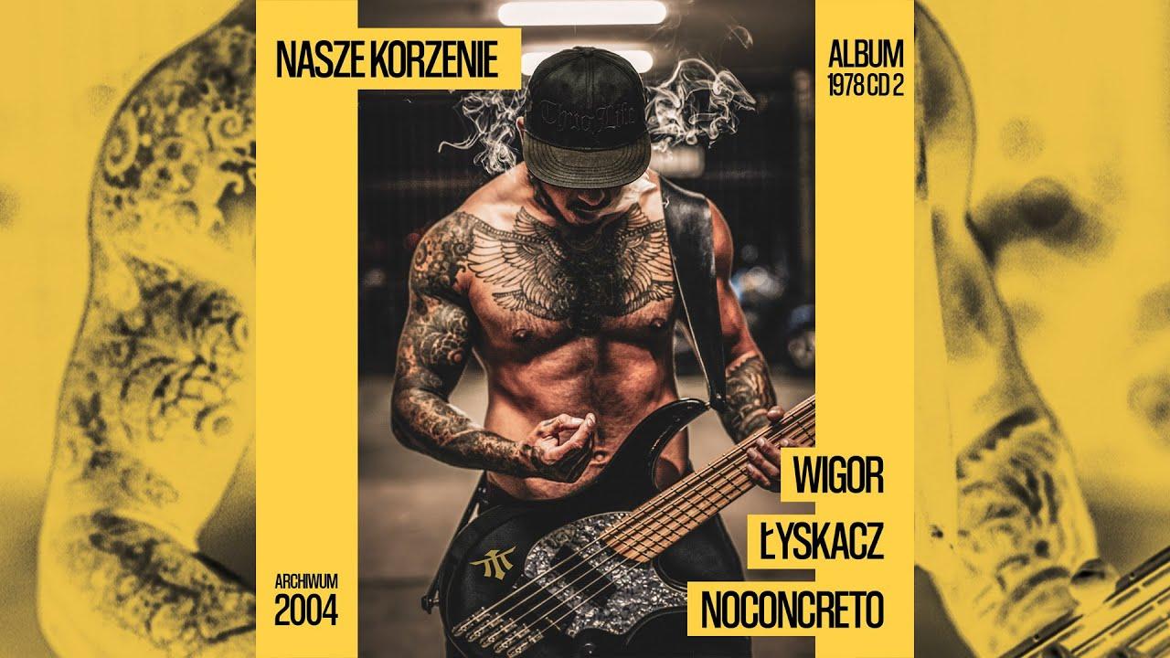 """Wigor Mor W.A. """"NASZE KORZENIE"""" feat Łyskacz, NOCONCRETO (album 1978/CD2)"""