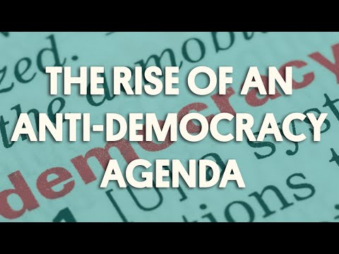 The Rise of An Anti-Democracy Agenda