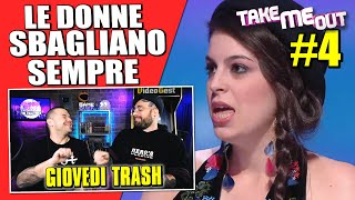 TAKE ME OUT #4 : LE DONNE SBAGLIANO SEMPRE | Arcade Boyz