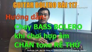 GUITAR BOLERO BÀI 117: Hướng dẫn chạy BASS BOLERO khi chơi hợp âm CHẶN tone RÊ THỨ