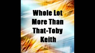 Watch Toby Keith Whole Lot More Than That video