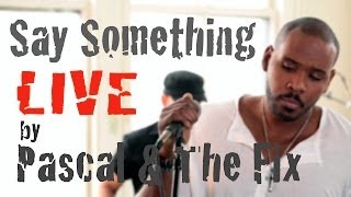 Say Something (Live) by Pascal & The Fix - A Great Big World (Cover)