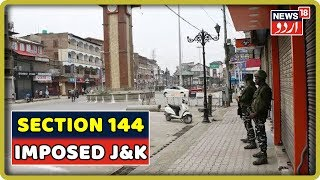 Jammu & Kashmir: Section 144 Imposed In Several Areas, Security Forces On Alert