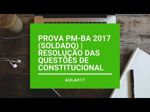 aula-#17---prova-pm-ba--2017- -resoluÇÃo-das-questÕes-de-constitucional