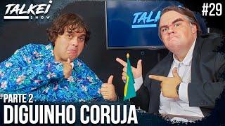 DIGUINHO CORUJA PARTE 2 | TALKEI SHOW #30