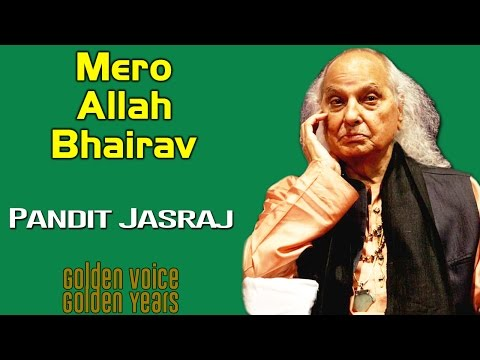 Mero Allah Bhairav |Pandit Jasraj | Golden Voice Golden Years- Pandit Jasraj