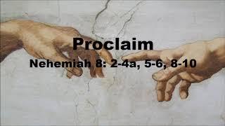 Proclaim - Nehemiah 8: 2-4a, 5-6,8-10