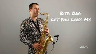 Rita Ora - Let You Love Me (JK Sax Cover)