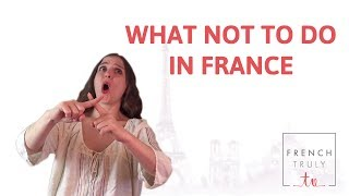 What not to do in France