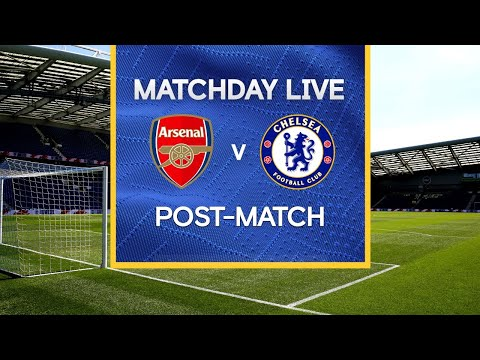 Matchday Live: Arsenal v Chelsea | Post-Match | Premier League Matchday