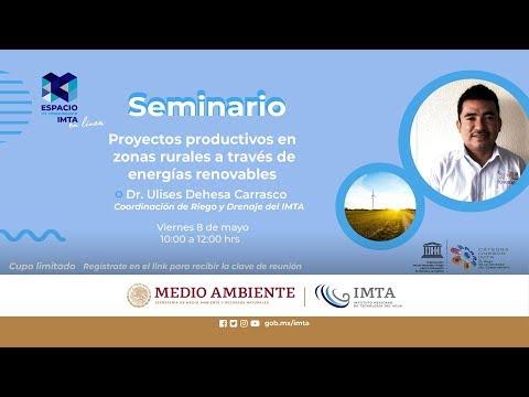 Dr. Ulises Dehesa. Proyectos Productivos En Zonas Rurales A Través De Energías Renovables