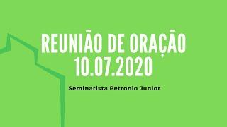 Reunião de Oração | Seminarista Petronio Junior - 10.07.2020