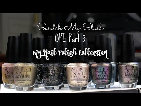 Swatch My Stash - OPI Part 3 | My Nail Polish Collection