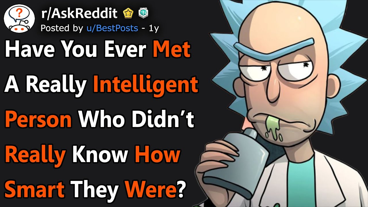 Download Have You Ever Met A Very Intelligent Person Who Had No Clue As To How Smart They Were? (r/AskReddit)