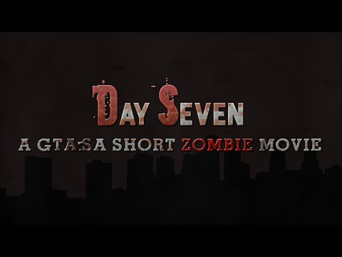Day Seven - A GTA SA Zombie Movie (Machinima)