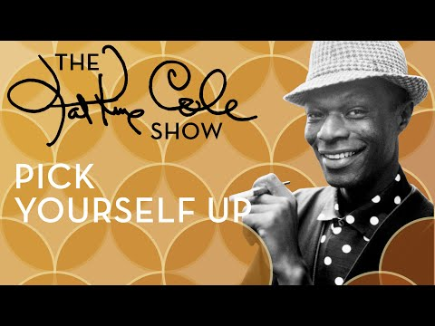 """Nat King Cole - """"Pick Yourself Up"""""""