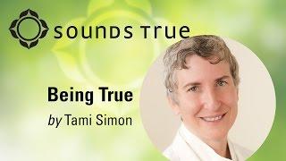 Tami Simon - Being True (90-Minute Excerpt)