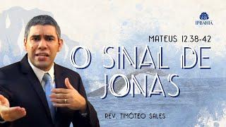 O sinal de Jonas • Mateus 12.38-42 • Rev. Timóteo Sales