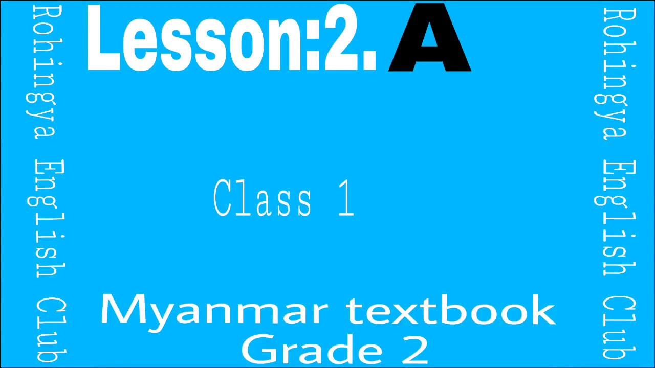 Lesson:2 A Myanmar textbook grade 2 Class 1 in Rohingya English Club