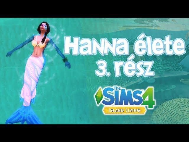 Hanna élete - 3. rész | Sellőt találtunk! - Island Living | The Sims 4
