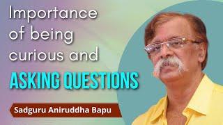Sadguru Shree Aniruddha Bapu Pravachan - प्रश्न विचारणे थांबवू नका (Don't Stop Questioning)